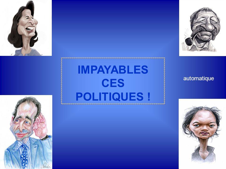 IMPAYABLES CES POLITIQUES ! automatique