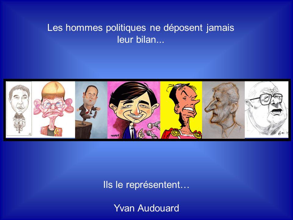 Les hommes politiques ne déposent jamais leur bilan... Ils le représentent… Yvan Audouard