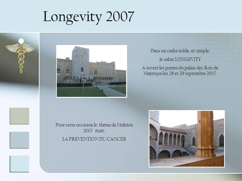 Longevity 2007 Dans un cadre noble, et simple, le salon LONGEVITY A ouvert les portes du palais des Rois de Majorque les 28 et 29 septembre 2007.