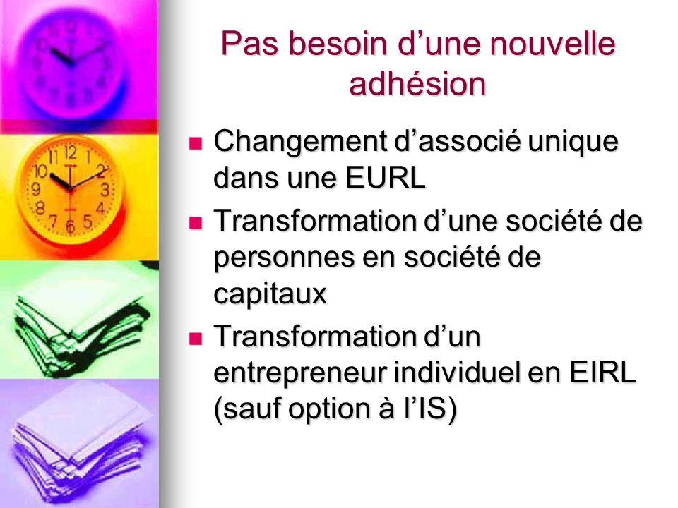Pas besoin dune nouvelle adhésion Changement dassocié unique dans une EURL Changement dassocié unique dans une EURL Transformation dune société de per
