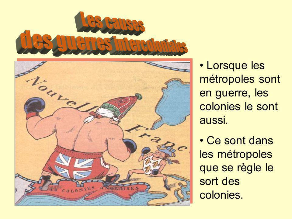 Lorsque les métropoles sont en guerre, les colonies le sont aussi. Ce sont dans les métropoles que se règle le sort des colonies.