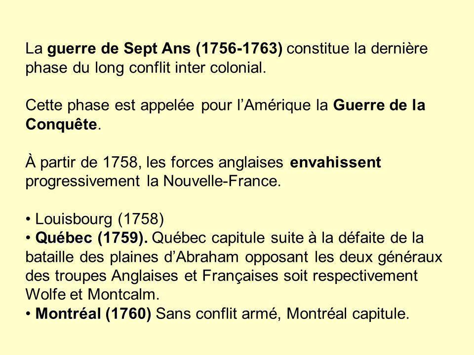 La guerre de Sept Ans (1756-1763) constitue la dernière phase du long conflit inter colonial. Cette phase est appelée pour lAmérique la Guerre de la C