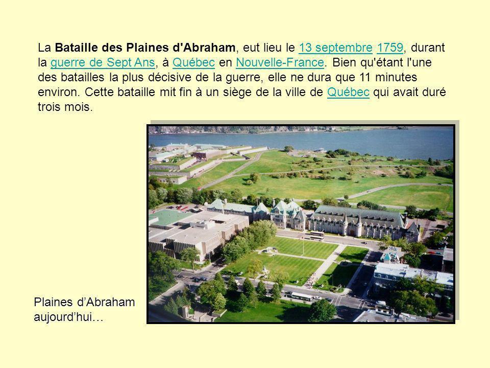 La Bataille des Plaines d'Abraham, eut lieu le 13 septembre 1759, durant la guerre de Sept Ans, à Québec en Nouvelle-France. Bien qu'étant l'une des b