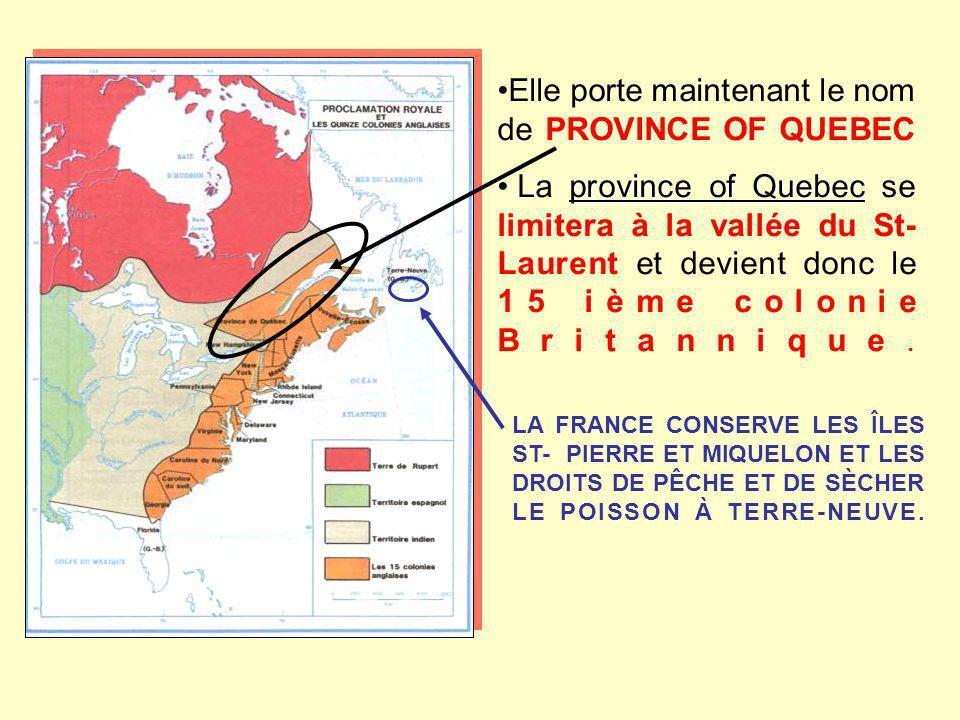 Elle porte maintenant le nom de PROVINCE OF QUEBEC province of Quebec La province of Quebec se limitera à la vallée du St- Laurent et devient donc le