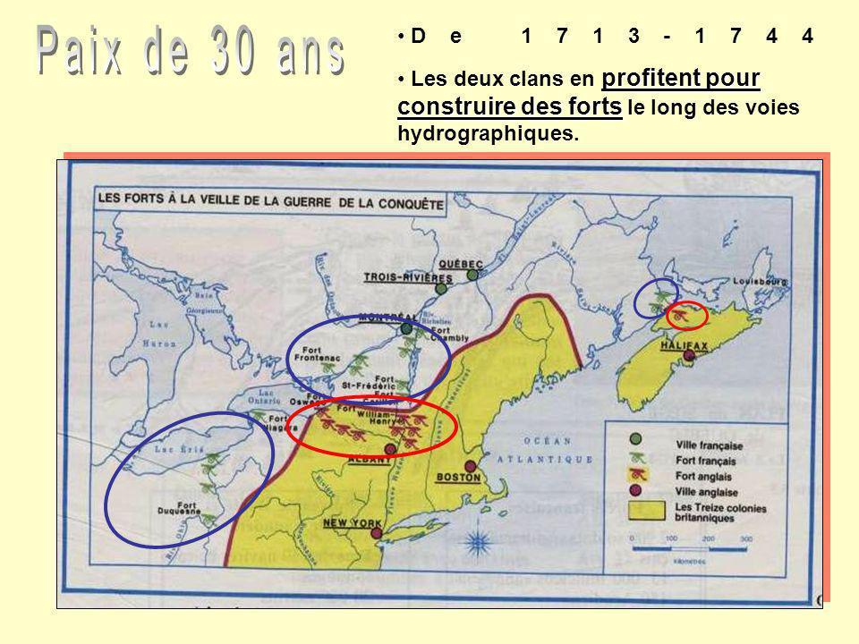 De 1713-1744 profitent pour construire des forts Les deux clans en profitent pour construire des forts le long des voies hydrographiques.