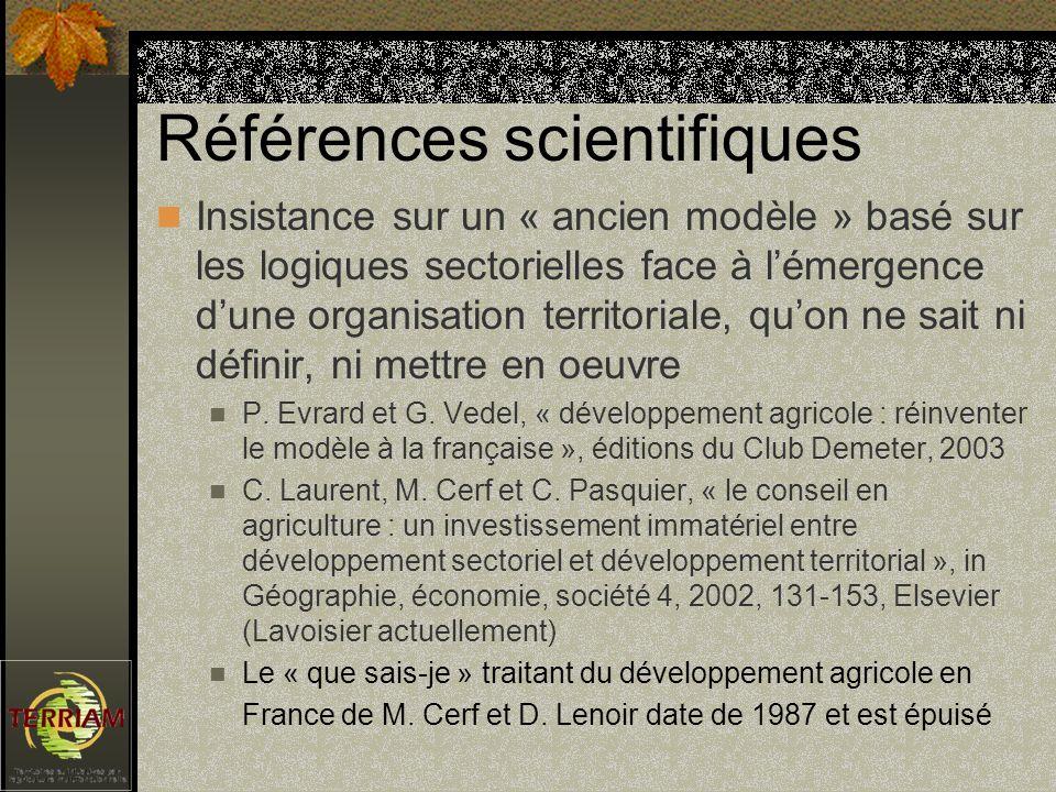 Références scientifiques Insistance sur un « ancien modèle » basé sur les logiques sectorielles face à lémergence dune organisation territoriale, quon ne sait ni définir, ni mettre en oeuvre P.
