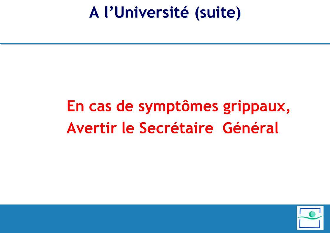A lUniversité (suite) En cas de symptômes grippaux, Avertir le Secrétaire Général
