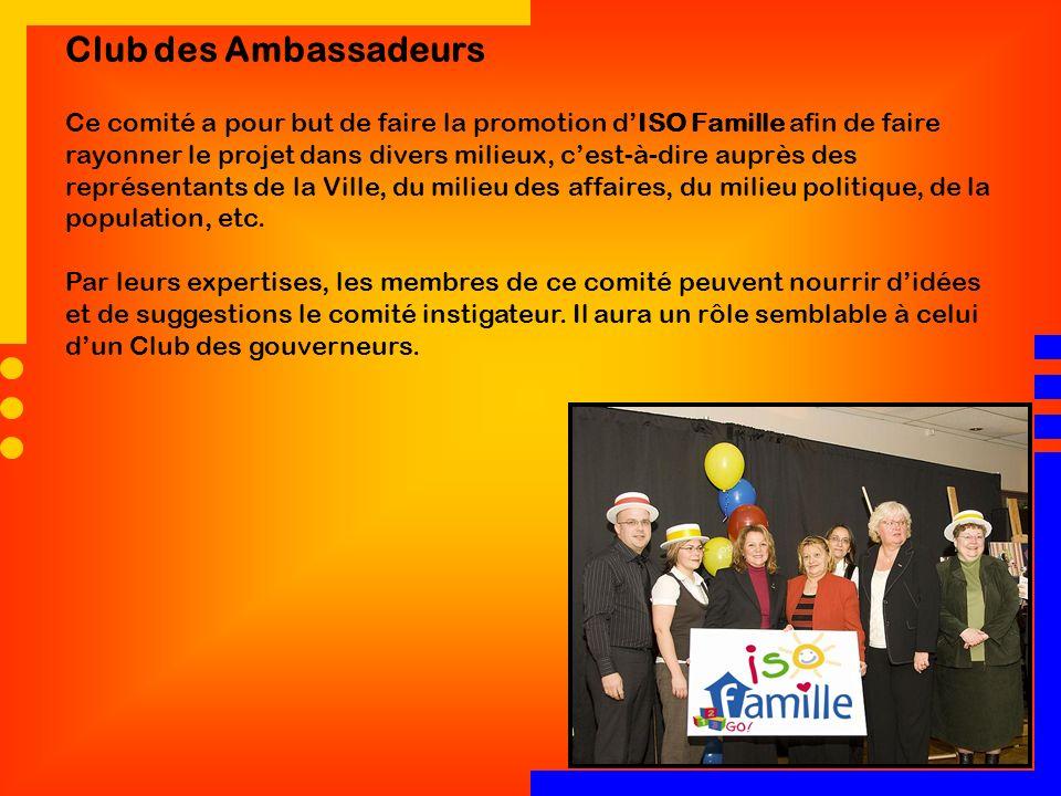 Club des Ambassadeurs Ce comité a pour but de faire la promotion dISO Famille afin de faire rayonner le projet dans divers milieux, cest-à-dire auprès
