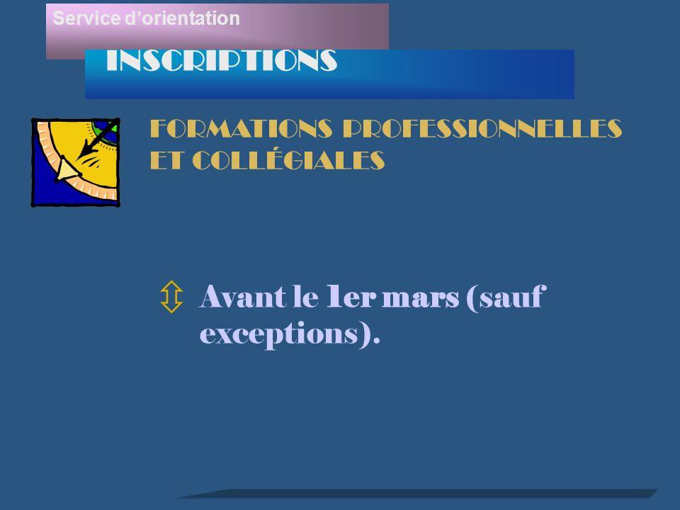 INSCRIPTIONS Service dorientation FORMATIONS PROFESSIONNELLES ET COLLÉGIALES ô Avant le 1er mars (sauf exceptions).