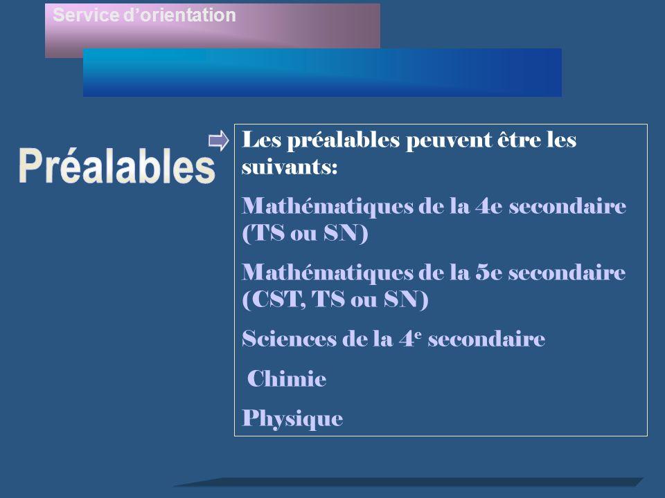 Service dorientation Les préalables peuvent être les suivants: Mathématiques de la 4e secondaire (TS ou SN) Mathématiques de la 5e secondaire (CST, TS ou SN) Sciences de la 4 e secondaire Chimie Physique