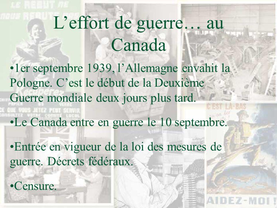 Leffort de guerre… au Canada 1er septembre 1939, lAllemagne envahit la Pologne. Cest le début de la Deuxième Guerre mondiale deux jours plus tard. Le