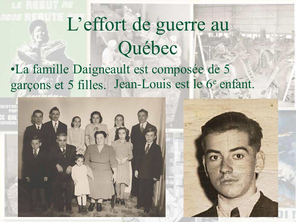 Leffort de guerre au Québec La famille Daigneault est composée de 5 garçons et 5 filles. Jean-Louis est le 6 e enfant.