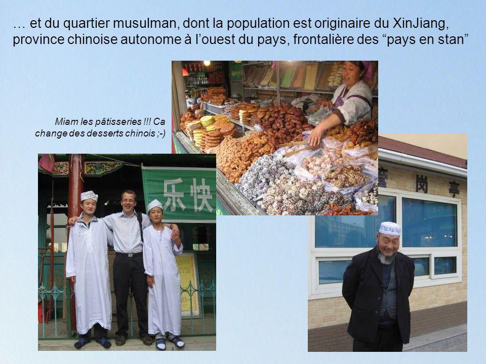 … et du quartier musulman, dont la population est originaire du XinJiang, province chinoise autonome à louest du pays, frontalière des pays en stan Miam les pâtisseries !!.
