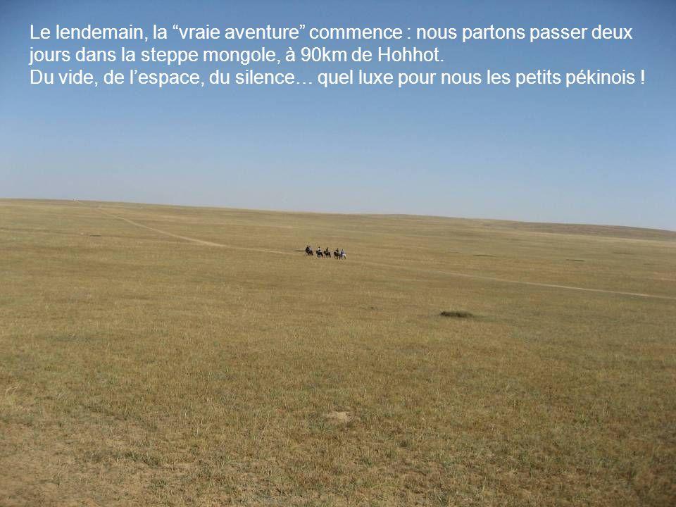 Le lendemain, la vraie aventure commence : nous partons passer deux jours dans la steppe mongole, à 90km de Hohhot.