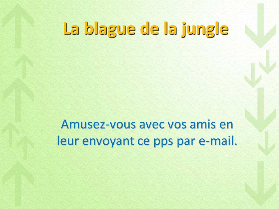 La blague de la jungle Amusez-vous avec vos amis en leur envoyant ce pps par e-mail.