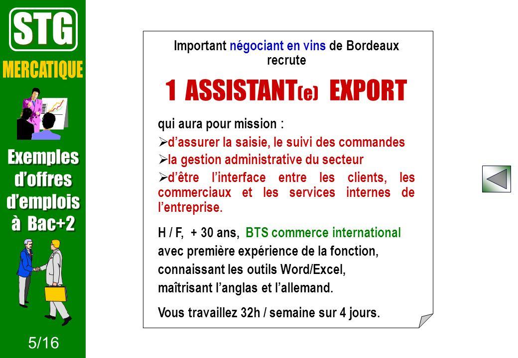 Important négociant en vins de Bordeaux recrute 1 ASSISTANT (e) EXPORT qui aura pour mission : dassurer la saisie, le suivi des commandes la gestion a