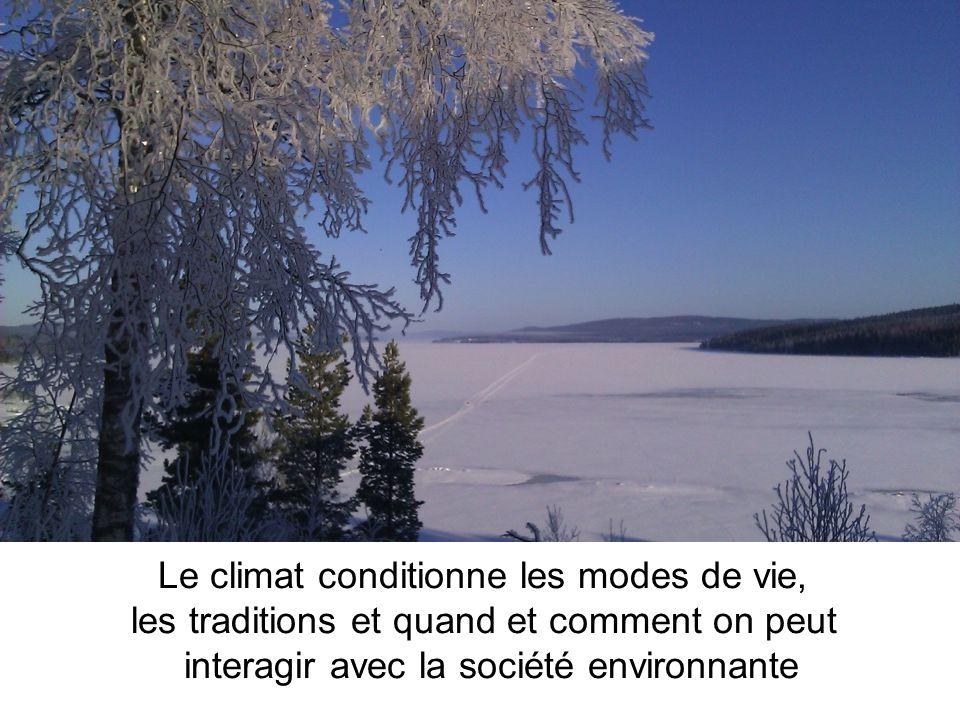 Le climat conditionne les modes de vie, les traditions et quand et comment on peut interagir avec la société environnante