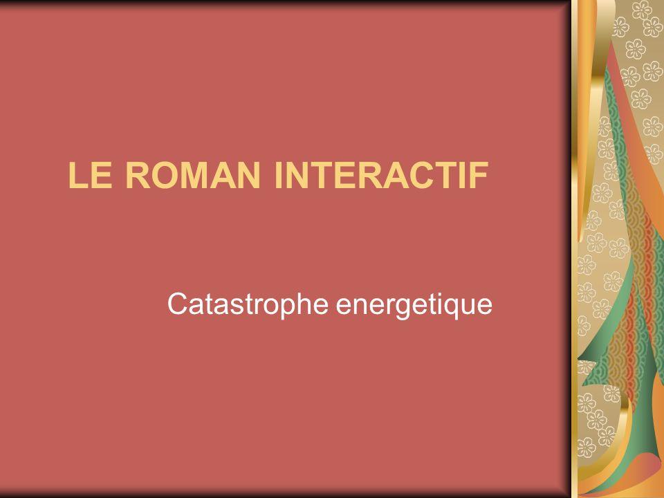 LE ROMAN INTERACTIF Catastrophe energetique
