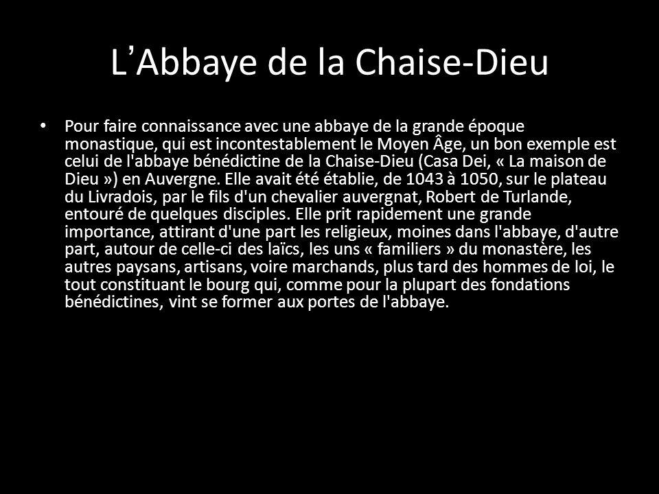 LAbbaye de la Chaise-Dieu Pour faire connaissance avec une abbaye de la grande époque monastique, qui est incontestablement le Moyen Âge, un bon exemp