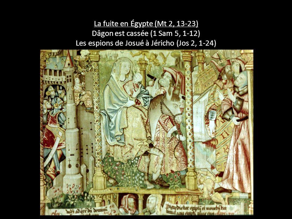 La fuite en Égypte (Mt 2, 13-23) Dâgon est cassée (1 Sam 5, 1-12) Les espions de Josué à Jéricho (Jos 2, 1-24)