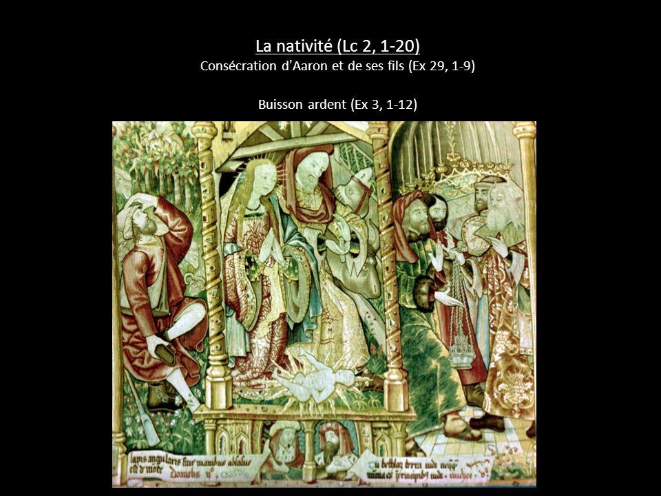 La nativité (Lc 2, 1-20) Consécration d Aaron et de ses fils (Ex 29, 1-9) Buisson ardent (Ex 3, 1-12)