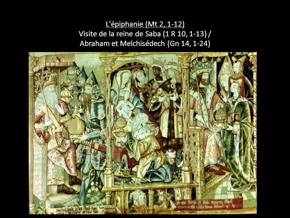 L épiphanie (Mt 2, 1-12) Visite de la reine de Saba (1 R 10, 1-13) / Abraham et Melchisédech (Gn 14, 1-24)