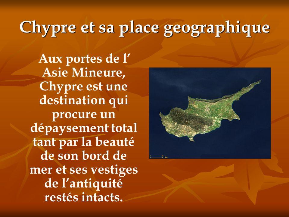Chypre et sa place geographique Aux portes de l Asie Mineure, Chypre est une destination qui procure un dépaysement total tant par la beauté de son bo