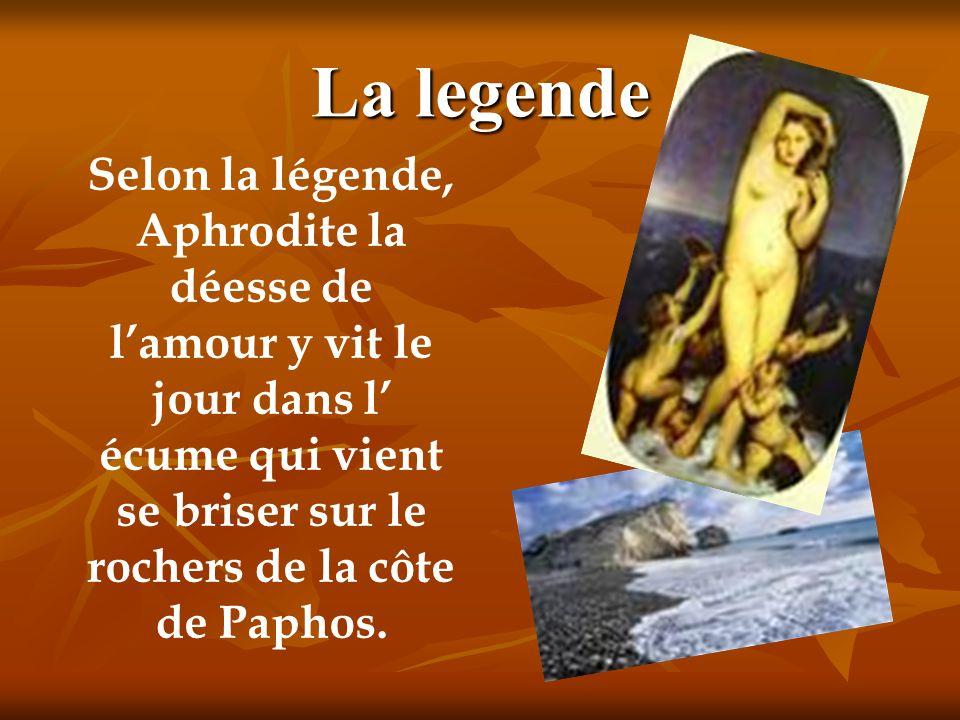 La legende Selon la légende, Aphrodite la déesse de lamour y vit le jour dans l écume qui vient se briser sur le rochers de la côte de Paphos.