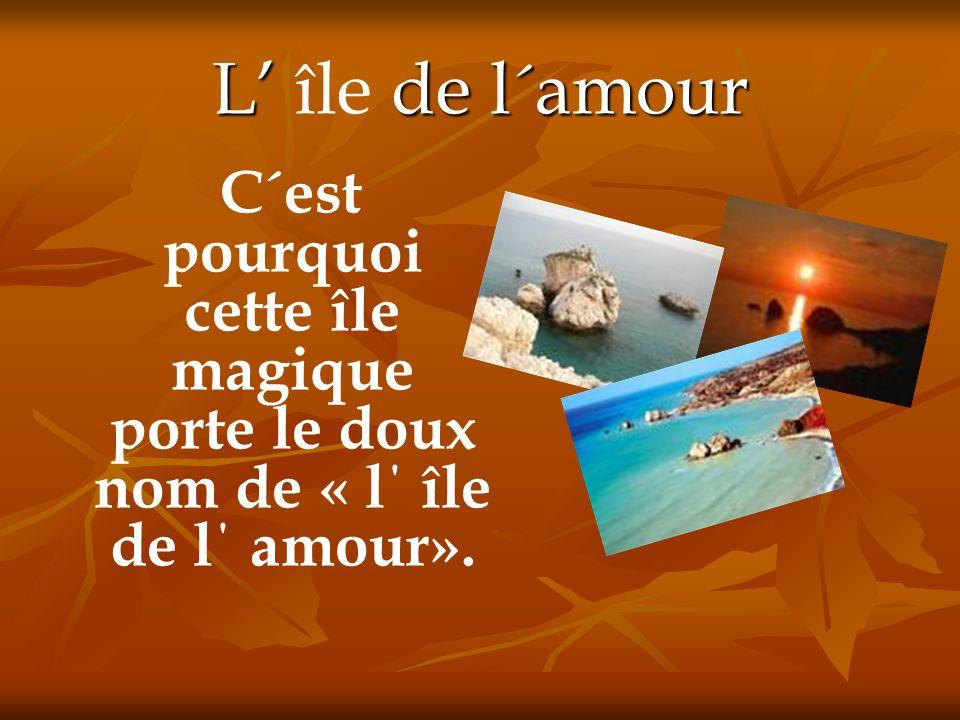 L de l´amour L île de l´amour C´est pourquoi cette île magique porte le doux nom de « l΄ île de l΄ amour».