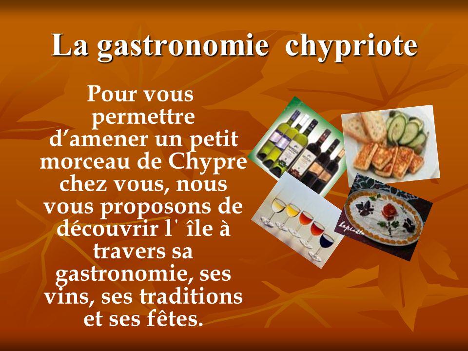 La gastronomie chypriote Pour vous permettre damener un petit morceau de Chypre chez vous, nous vous proposons de découvrir l΄ île à travers sa gastro