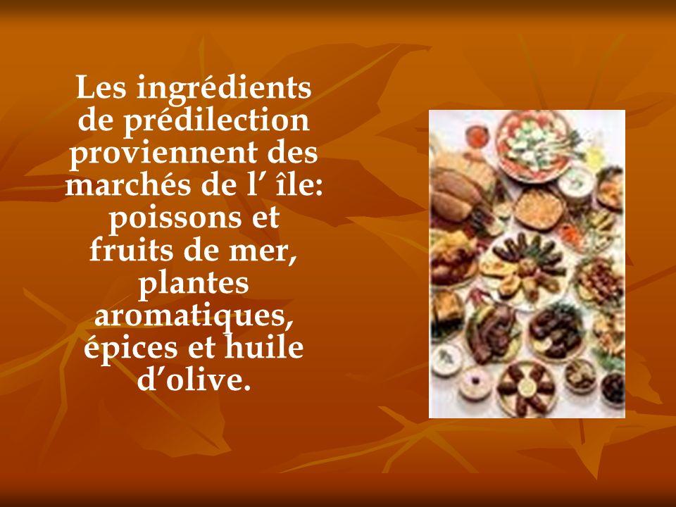 Les ingrédients de prédilection proviennent des marchés de l île: poissons et fruits de mer, plantes aromatiques, épices et huile dolive.