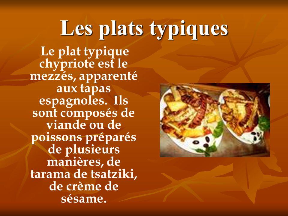 Les plats typiques Le plat typique chypriote est le mezzés, apparenté aux tapas espagnoles. Ils sont composés de viande ou de poissons préparés de plu