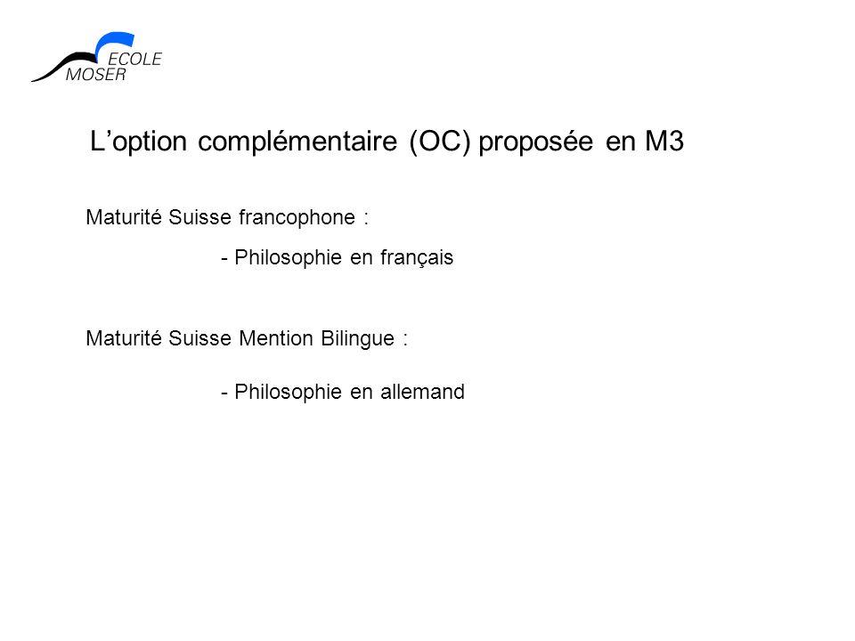Loption complémentaire (OC) proposée en M3 Maturité Suisse francophone : Maturité Suisse Mention Bilingue : - Philosophie en français - Philosophie en
