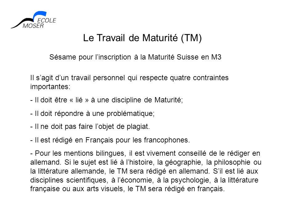 Le Travail de Maturité (TM) Sésame pour linscription à la Maturité Suisse en M3 Il sagit dun travail personnel qui respecte quatre contraintes importa