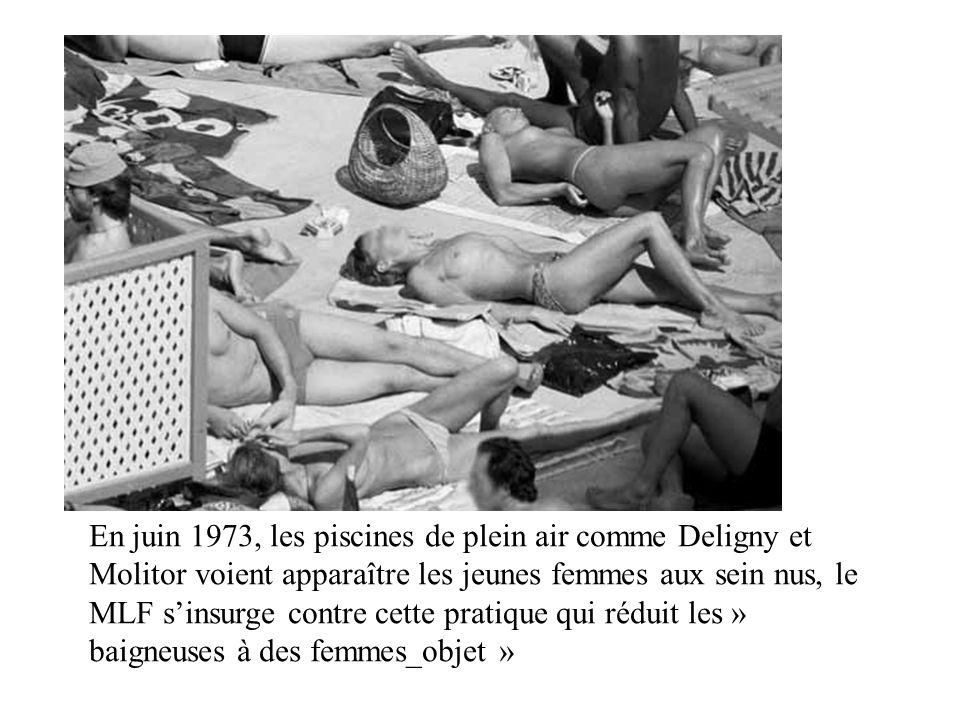 En juin 1973, les piscines de plein air comme Deligny et Molitor voient apparaître les jeunes femmes aux sein nus, le MLF sinsurge contre cette pratique qui réduit les » baigneuses à des femmes_objet »