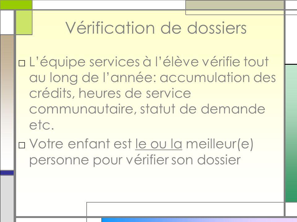 Vérification de dossiers Léquipe services à lélève vérifie tout au long de lannée: accumulation des crédits, heures de service communautaire, statut de demande etc.