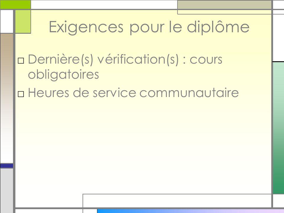 Exigences pour le diplôme Dernière(s) vérification(s) : cours obligatoires Heures de service communautaire