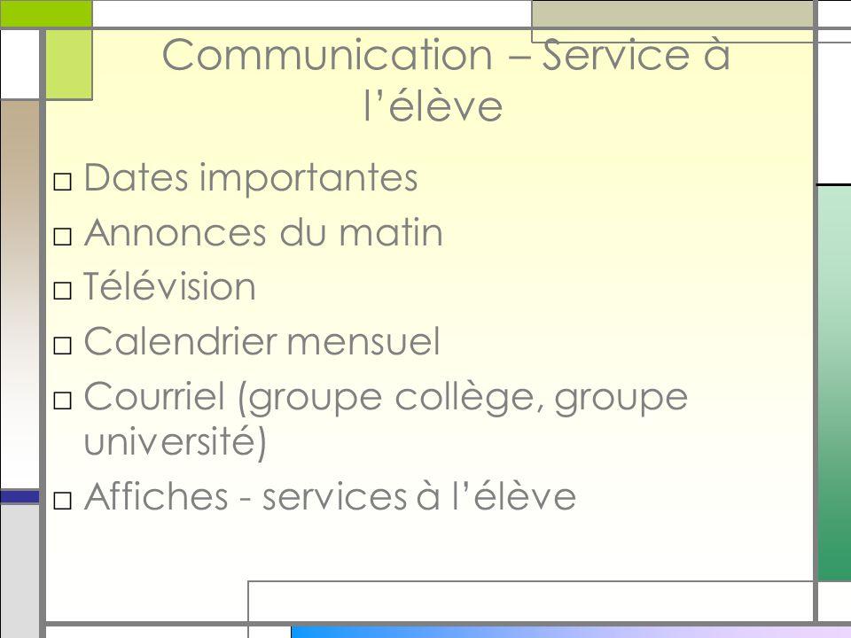 Communication – Service à lélève Dates importantes Annonces du matin Télévision Calendrier mensuel Courriel (groupe collège, groupe université) Affiches - services à lélève