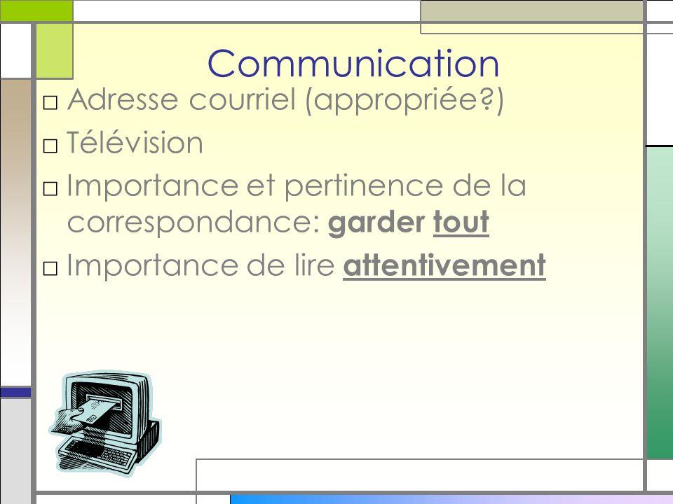 Communication Adresse courriel (appropriée ) Télévision Importance et pertinence de la correspondance: garder tout Importance de lire attentivement