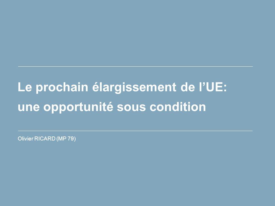 Le prochain élargissement de lUE: une opportunité sous condition Olivier RICARD (MP 79)