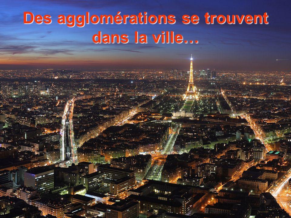 Des agglomérations se trouvent dans la ville…
