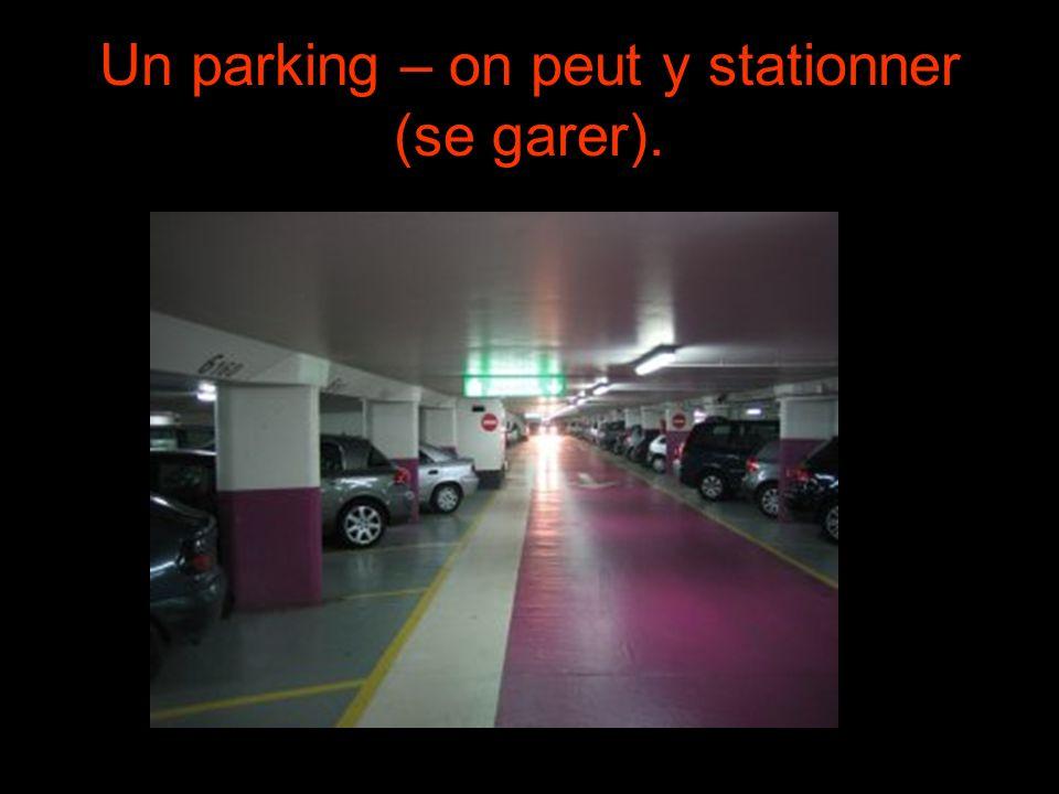 Un parking – on peut y stationner (se garer).