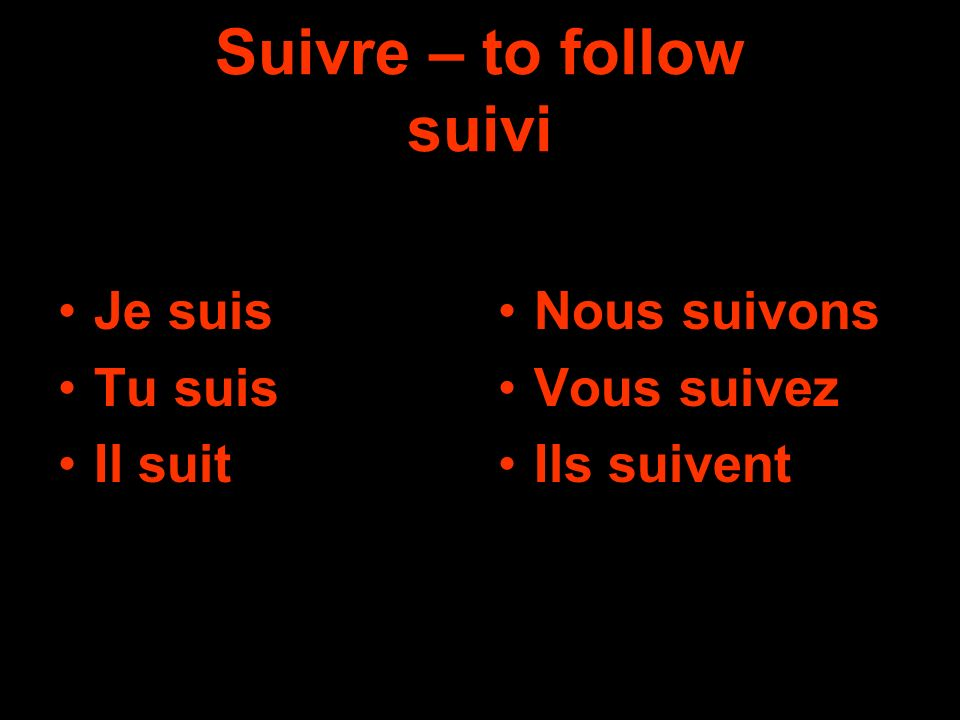 Suivre – to follow suivi Je suis Tu suis Il suit Nous suivons Vous suivez Ils suivent
