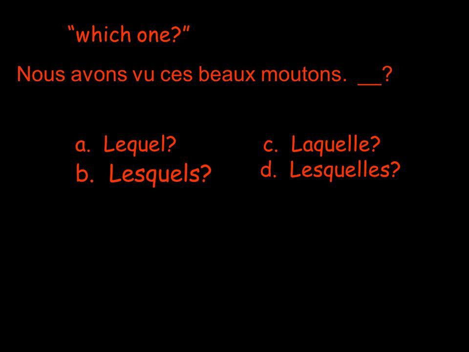 which one a. Lequel c. Laquelle d. Lesquelles b. Lesquels Nous avons vu ces beaux moutons. __