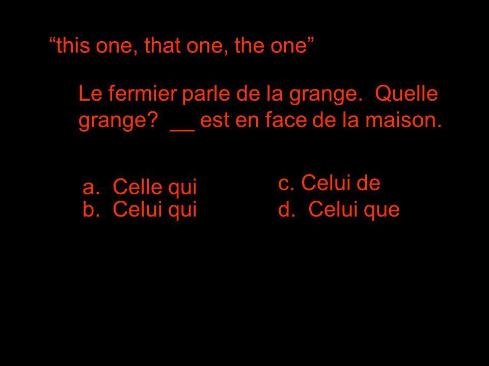 this one, that one, the one Le fermier parle de la grange.