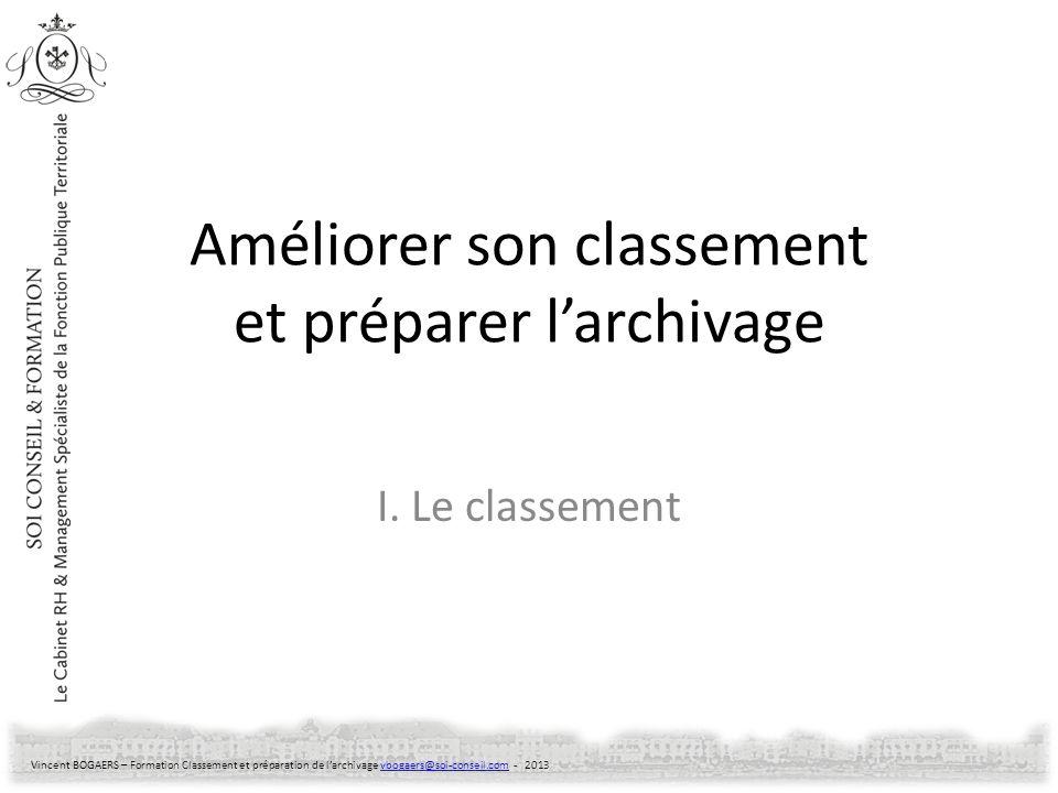 Vincent BOGAERS – Formation Classement et préparation de larchivage vbogaers@soi-conseil.com - 2013vbogaers@soi-conseil.com Améliorer son classement e