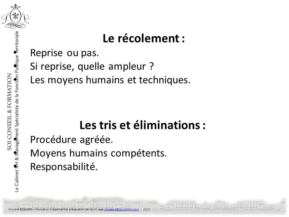 Vincent BOGAERS – Formation Classement et préparation de larchivage vbogaers@soi-conseil.com - 2013vbogaers@soi-conseil.com Le récolement : Reprise ou