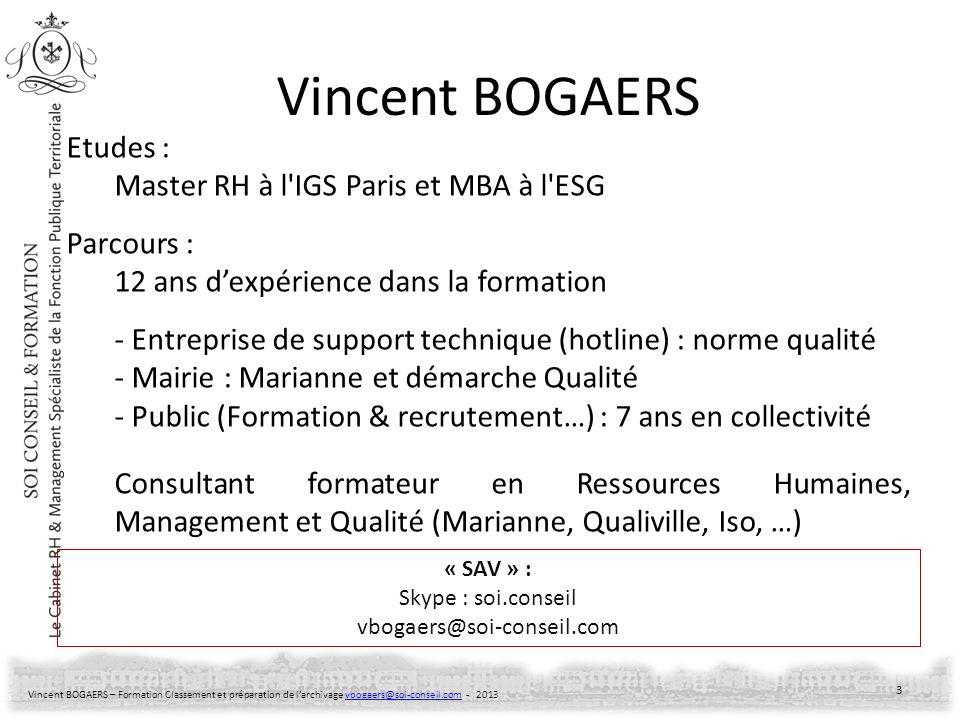Vincent BOGAERS – Formation Classement et préparation de larchivage vbogaers@soi-conseil.com - 2013vbogaers@soi-conseil.com Vincent BOGAERS 3 Etudes :