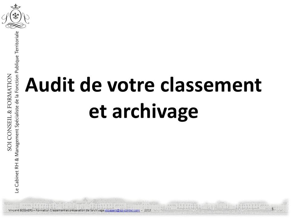 Vincent BOGAERS – Formation Classement et préparation de larchivage vbogaers@soi-conseil.com - 2013vbogaers@soi-conseil.com Audit de votre classement