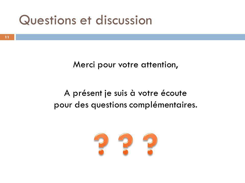 Questions et discussion Merci pour votre attention, A présent je suis à votre écoute pour des questions complémentaires. 11